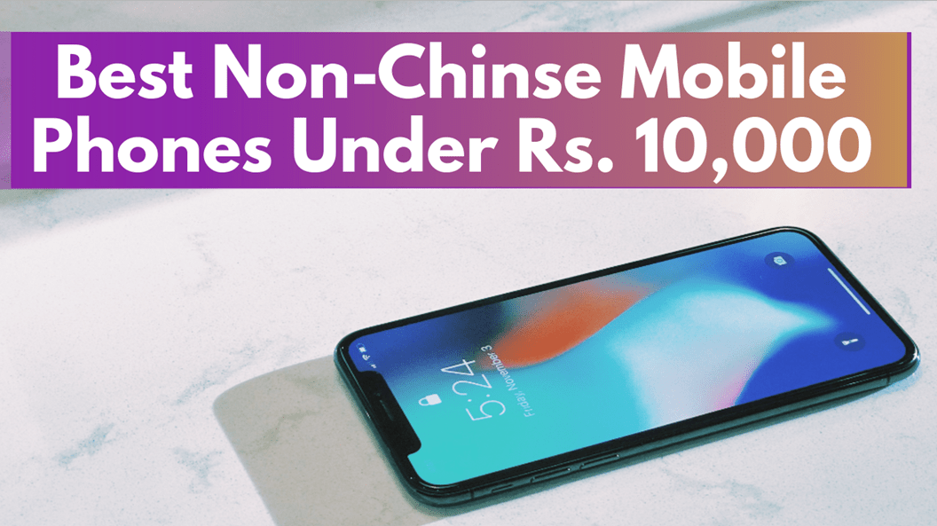 Best non-Chinese Mobile Phone under 10000 INR